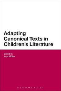 Adapting Canonical Texts in Children's Literature | Anja Mueller |