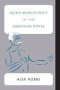 Aging Masculinity in the American Novel | Alex Hobbs |