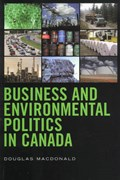 Business and Environmental Politics in Canada | Douglas Macdonald |