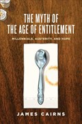 The Myth of the Age of Entitlement | James Cairns |