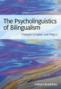 The Psycholinguistics of Bilingualism   Grosjean, Francois ; Li, Ping  