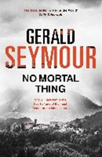 No Mortal Thing | Gerald Seymour |