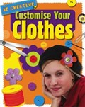 Be Creative: Customise Your Clothes | Anna Claybourne |