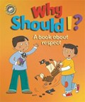 Our Emotions and Behaviour: Why Should I?: A book about respect   Sue Graves  