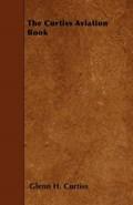 The Curtiss Aviation Book | Glenn H. Curtiss |