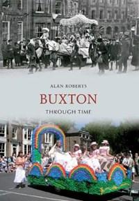 Buxton Through Time   Alan Roberts  