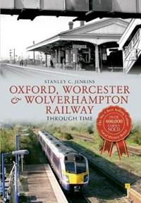 Oxford, Worcester & Wolverhampton Railway Through Time   Stanley C. Jenkins  