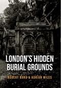 London's Hidden Burial Grounds | Bard, Robert ; Miles, Adrian |