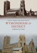 Wymondham & District Through Time   Armes, Stacey ; Watts, Ryan  