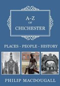 A-Z of Chichester | Philip MacDougall |