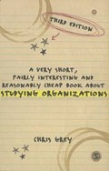 A Very Short, Fairly Interesting and Reasonably Cheap Book about Studying Organizations | Chris Grey |