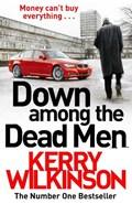 Down Among the Dead Men   Kerry Wilkinson  