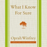 What I Know for Sure | Oprah Winfrey |