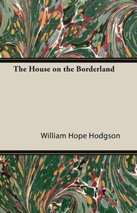 The House on the Borderland   W. H. Hodgson  