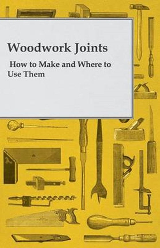 Woodwork Joints - How to Make and Where to Use Them