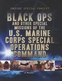Black Ops and Other Special Missions of the U.S. Marine Corps Special Operations Command | Jamie Poolos |