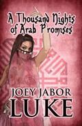 A Thousand Nights of Arab Promises   Joey Jabor Luke  
