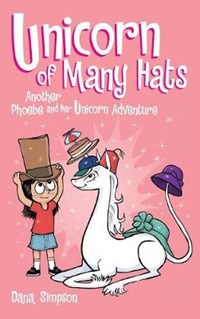 Unicorn of Many Hats (Phoebe and Her Unicorn Series Book 7) | Dana Simpson |