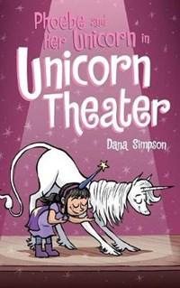 Phoebe and Her Unicorn in Unicorn Theater | Dana Simpson |