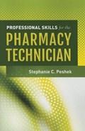 Professional Skills For The Pharmacy Technician | Stephanie C. Peshek |