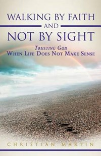 Walking By Faith and Not By Sight | Christian Martin |