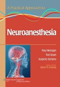 A Practical Approach to Neuroanesthesia   Mongan, Paul, Md ; Soriano, Dr. Sulpicio G, Iii ; Sloan, Dr. Tod B ; Gravlee, Glenn P., Md  