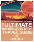 Ultimate Interplanetary Travel Guide   Jim Bell  