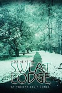 Meet Me at the Sweat Lodge | Vincent Kevin Jones |