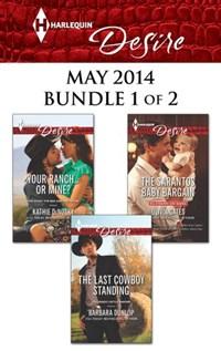 Harlequin Desire May 2014 - Bundle 1 of 2   Kathie DeNosky ; Olivia Gates ; Barbara Dunlop  