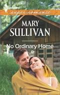 No Ordinary Home   Mary Sullivan  