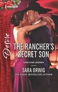 The Rancher's Secret Son   Sara Orwig  
