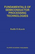 Fundamentals of Semiconductor Processing Technology   Badih El-Kareh ; Lou N. Hutter  