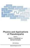 Physics and Applications of Pseudosparks | Martin A. Gundersen ; Gerhard Schaefer |