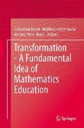 Transformation - A Fundamental Idea of Mathematics Education   Rezat, Sebastian ; Hattermann, Mathias ; Peter-Koop, Andrea  