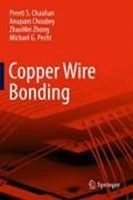 Copper Wire Bonding | Preeti S Chauhan ; Anupam Choubey ; ZhaoWei Zhong ; Michael G Pecht |