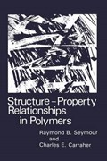 Structure-Property Relationships in Polymers | Charles E. Carraher Jr. ; R. B. Seymour |