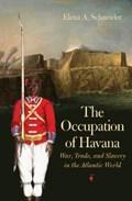 The Occupation of Havana | Elena A. Schneider |