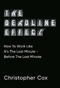 The Deadline Effect   Christopher Cox  
