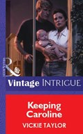 Keeping Caroline (Mills & Boon Vintage Intrigue) | Vickie Taylor |