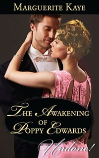 The Awakening Of Poppy Edwards (Mills & Boon Historical Undone) (A Time for Scandal, Book 2) | Marguerite Kaye |