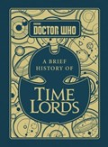 Doctor Who: A Brief History of Time Lords | Steve Tribe |