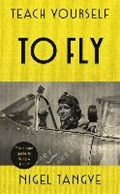 Teach Yourself to Fly | Nigel Tangye |