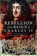 Rebellion in the Reign of Charles II | Julian Whitehead |