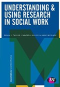Understanding and Using Research in Social Work | Taylor, Brian J. ; Killick, Campbell ; McGlade, Anne |