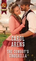 The Cowboy's Cinderella (Mills & Boon Historical) | Carol Arens |