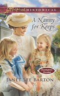 A Nanny For Keeps (Mills & Boon Love Inspired Historical) (Boardinghouse Betrothals, Book 6) | Janet Lee Barton |