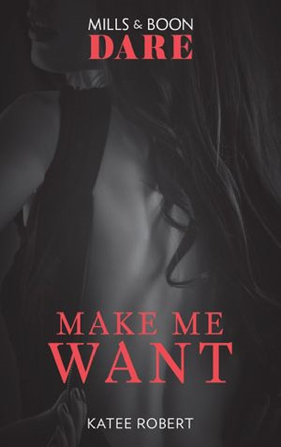 Make Me Want (Mills & Boon Dare) (The Make Me Series, Book 1)