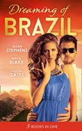Dreaming Of... Brazil: At the Brazilian's Command / Married for the Prince's Convenience / From Enemy's Daughter to Expectant Bride   Susan Stephens ; Maya Blake ; Olivia Gates  