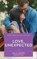 Love, Unexpected (Mills & Boon Heartwarming) | Virginia McCullough |