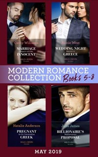 Modern Romance May 2019: Books 5-8: Marriage Bargain with His Innocent / Wedding Night Reunion in Greece / Pregnant by the Commanding Greek / Billionaire's Mediterranean Proposal   Cathy Williams ; Annie West ; Natalie Anderson ; Julia James  